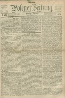 Posener Zeitung. Jg.78 [i.e.82], Nr. 769 (3 November 1875) - Morgen=Ausgabe. + dod.