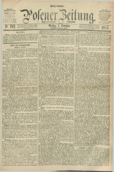 Posener Zeitung. Jg.78 [i.e.82], Nr. 782 (8 November 1875) - Mittag=Ausgabe.