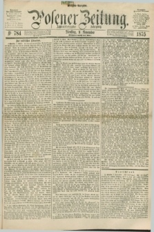 Posener Zeitung. Jg.78 [i.e.82], Nr. 784 (9 November 1875) - Morgen=Ausgabe. + dod.