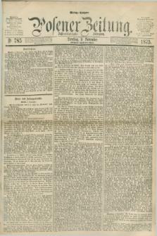 Posener Zeitung. Jg.78 [i.e.82], Nr. 785 (9 November 1875) - Mittag=Ausgabe.