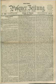 Posener Zeitung. Jg.78 [i.e.82], Nr. 788 (10 November 1875) - Mittag=Ausgabe.