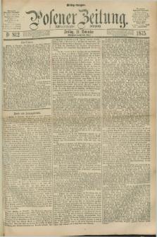 Posener Zeitung. Jg.78 [i.e.82], Nr. 812 (19 November 1875) - Mittag=Ausgabe.