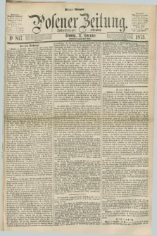 Posener Zeitung. Jg.78 [i.e.82], Nr. 817 (21 November 1875) - Morgen=Ausgabe.