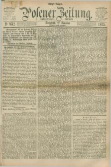Posener Zeitung. Jg.78 [i.e.82], Nr. 832 (27 November 1875) - Morgen=Ausgabe. + dod.