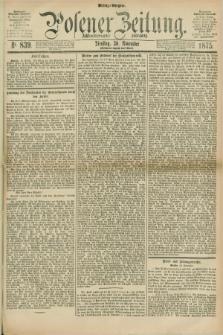 Posener Zeitung. Jg.78 [i.e.82], Nr. 839 (30 November 1875) - Mittag=Ausgabe.