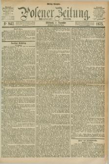 Posener Zeitung. Jg.78 [i.e.82], Nr. 842 (1 Dezember 1875) - Mittag=Ausgabe.