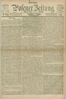 Posener Zeitung. Jg.78 [i.e.82], Nr. 844 (2 Dezember 1875) - Morgen=Ausgabe. + dod.