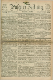 Posener Zeitung. Jg.78 [i.e.82], Nr. 850 (4 Dezember 1875) - Morgen=Ausgabe. + dod.