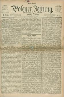 Posener Zeitung. Jg.78 [i.e.82], Nr. 853 (5 Dezember 1875) - Morgen=Ausgabe. + dod.