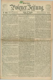 Posener Zeitung. Jg.78 [i.e.82], Nr. 865 (10 Dezember 1875) - Morgen=Ausgabe. + dod.