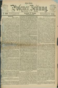 Posener Zeitung. Jg.78 [i.e.82], Nr. 868 (11 Dezember 1875) - Morgen=Ausgabe. + dod.
