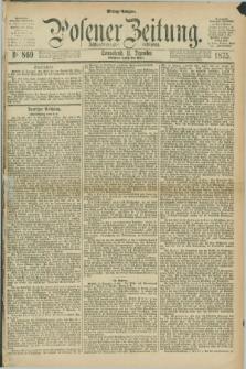 Posener Zeitung. Jg.78 [i.e.82], Nr. 869 (11 Dezember 1875) - Mittag=Ausgabe.
