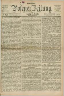 Posener Zeitung. Jg.78 [i.e.82], Nr. 871 (12 Dezember 1875) - Morgen=Ausgabe. + dod.