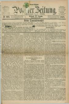 Posener Zeitung. Jg.78 [i.e.82], Nr. 895 (22 Dezember 1875) - Morgen=Ausgabe. + dod.