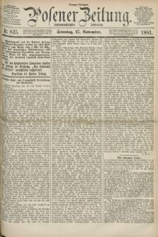 Posener Zeitung. Jg.88, Nr. 835 (27 November 1881) - Morgen=Ausgabe. + dod.