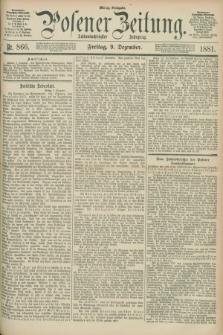 Posener Zeitung. Jg.88, Nr. 866 (9 Dezember 1881) - Mittag=Ausgabe.