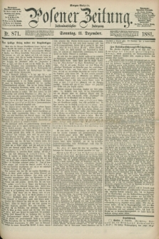 Posener Zeitung. Jg.88, Nr. 871 (11 Dezember 1881) - Morgen=Ausgabe. + dod.