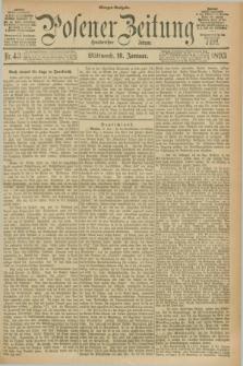Posener Zeitung. Jg.100, Nr. 43 (18 Januar 1893) - Morgen=Ausgabe. + dod.