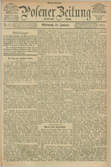 Posener Zeitung. Jg.100, Nr. 61 (25 Januar 1893) - Morgen=Ausgabe. + dod.