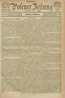 Posener Zeitung. Jg.100, Nr. 85 (3 Februar 1893) - Morgen=Ausgabe. + dod.