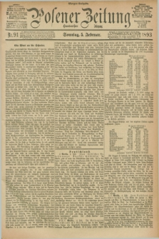 Posener Zeitung. Jg.100, Nr. 91 (5 Februar 1893) - Morgen=Ausgabe. + dod.