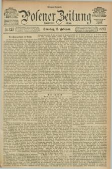 Posener Zeitung. Jg.100, Nr. 127 (19 Februar 1893) - Morgen=Ausgabe. + dod.