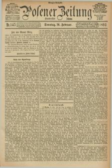 Posener Zeitung. Jg.100, Nr. 145 (26 Februar 1893) - Morgen=Ausgabe. + dod.