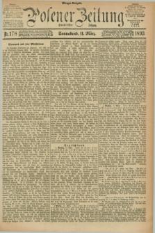 Posener Zeitung. Jg.100, Nr. 178 (11 März 1893) - Morgen=Ausgabe. + dod.