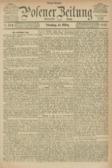 Posener Zeitung. Jg.100, Nr. 184 (14 März 1893) - Morgen=Ausgabe. + dod.