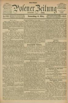 Posener Zeitung. Jg.100, Nr. 192 (16 März 1893) - Abend=Ausgabe.