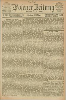 Posener Zeitung. Jg.100, Nr. 193 (17 März 1893) - Morgen=Ausgabe. + dod.