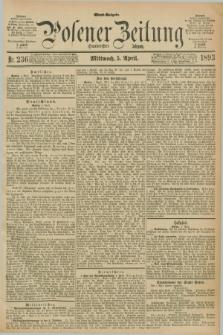 Posener Zeitung. Jg.100, Nr. 236 (5 April 1893) - Abend=Ausgabe.