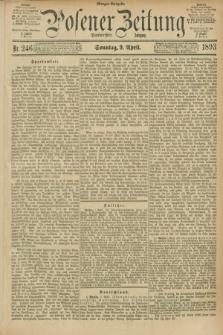 Posener Zeitung. Jg.100, Nr. 246 (9 April 1893) - Morgen=Ausgabe. + dod.