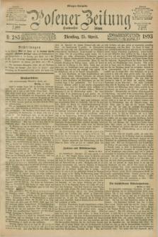 Posener Zeitung. Jg.100, Nr. 285 (25 April 1893) - Morgen=Ausgabe. + dod.