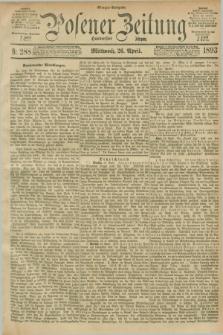 Posener Zeitung. Jg.100, Nr. 288 (26 April 1893) - Morgen=Ausgabe. + dod.