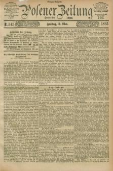 Posener Zeitung. Jg.100, Nr. 345 (19 Mai 1893) - Morgen=Ausgabe. + dod.