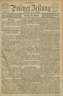 Posener Zeitung. Jg.100, Nr. 764 (31 Oktober 1893) - Morgen=Ausgabe. + dod.