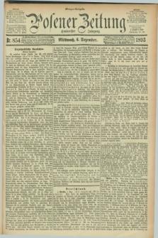 Posener Zeitung. Jg.100, Nr. 854 (6 Dezember 1893) - Morgen=Ausgabe. + dod.