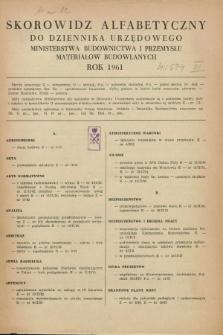 Dziennik Urzędowy Ministerstwa Budownictwa i Przemysłu Materiałów Budowlanych. 1961, Skorowidz alfabetyczny