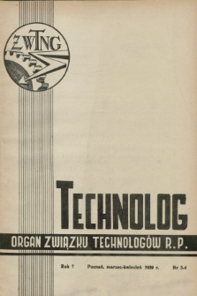 Technolog : organ Związku Technologów R.P. R.7, Nr. 3/4 (marzec/kwiecień 1939)