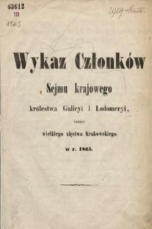 Wykaz Członków Sejmu Krajowego Królewstwa Galicyi iLodomeryi, tudzież Wielkiego Xięstwa Krakowskiego. 1865