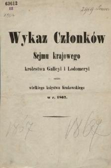 Wykaz Członków Sejmu Krajowego Królewstwa Galicyi iLodomeryi, tudzież Wielkiego Xięstwa Krakowskiego. 1867