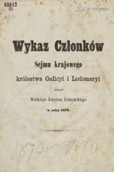 Wykaz Członków Sejmu Krajowego Królewstwa Galicyi iLodomeryi, tudzież Wielkiego Xięstwa Krakowskiego. 1870