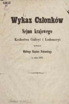 Wykaz Członków Sejmu Krajowego Królewstwa Galicyi iLodomeryi, tudzież Wielkiego Xięstwa Krakowskiego. 1872