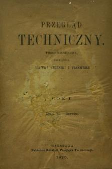 Przegląd Techniczny : pismo miesięczne poświęcone sprawom techniki i przemysłu. R.1, T.1, z. 6 (czerwiec 1875) + wkładka