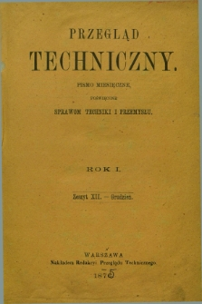 Przegląd Techniczny : pismo miesięczne poświęcone sprawom techniki i przemysłu. R.1, T.2, z. 12 (grudzień 1875) + wkładka