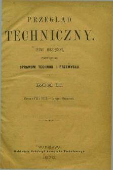 Przegląd Techniczny : pismo miesięczne poświęcone sprawom techniki i przemysłu. R.2, T.4, z. 7/8 (lipiec/sierpień 1876)