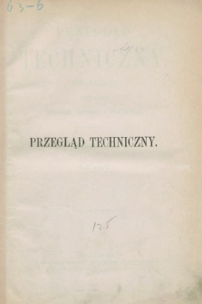 Przegląd Techniczny : pismo miesięczne poświęcone sprawom techniki i przemysłu. R.3, Spis artykułów zawartych w tomie szóstym (1877)