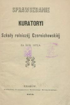 Sprawozdanie Kuratoryi Szkoły Rolniczéj Czernichowskiéj za Rok 1873/1874