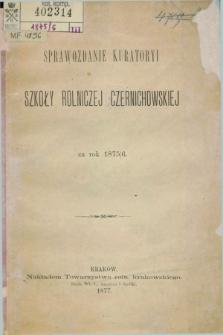 Sprawozdanie Kuratoryi Szkoły Rolniczéj Czernichowskiéj za Rok 1875/1876